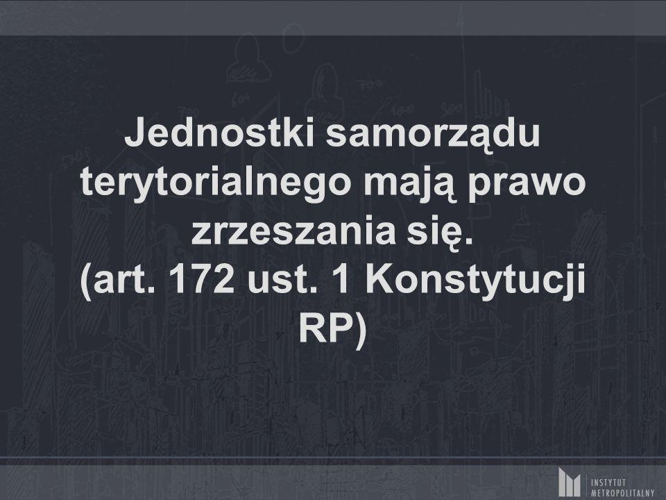 Jednostki samorządu terytorialnego mają prawo zrzeszania się. (art. 172 ust. 1 Konstytucji RP)