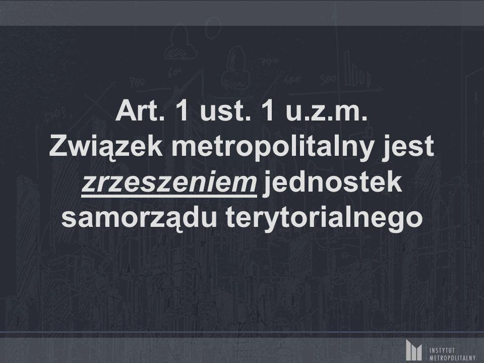 Art. 1 ust. 1 u.z.m. Związek metropolitalny jest zrzeszeniem jednostek samorządu terytorialnego
