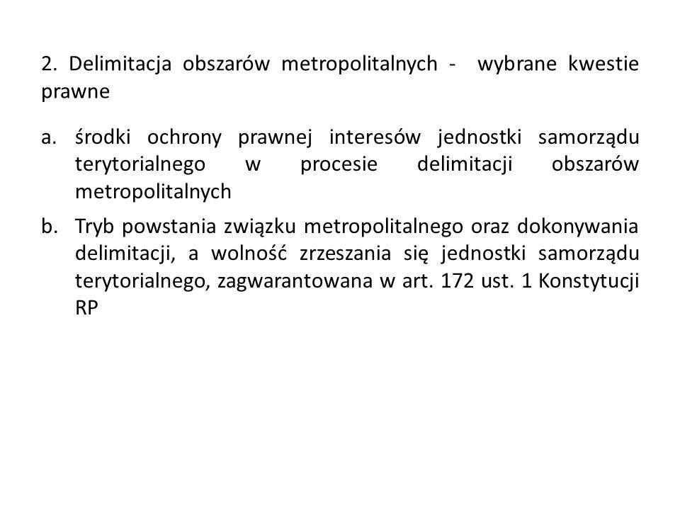 2. Delimitacja obszarów metropolitalnych - wybrane kwestie prawne a.środki ochrony prawnej interesów jednostki samorządu terytorialnego w procesie del