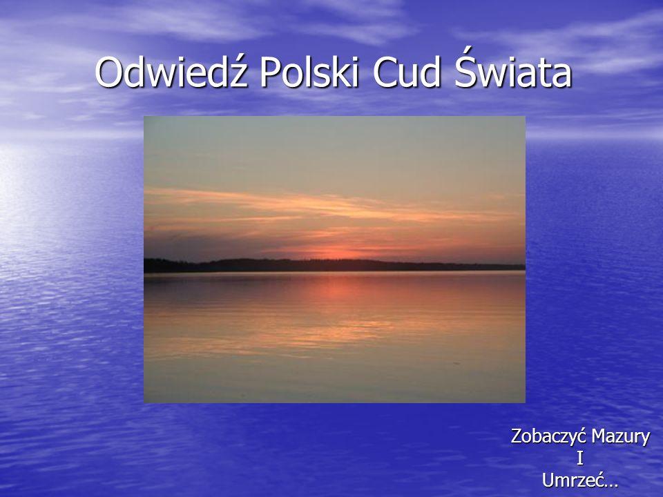 Odwiedź Polski Cud Świata Odwiedź Polski Cud Świata Zobaczyć Mazury IUmrzeć…
