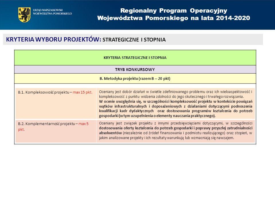 Regionalny Program Operacyjny Województwa Pomorskiego na lata 2014-2020 KRYTERIA WYBORU PROJEKTÓW: STRATEGICZNE I STOPNIA KRYTERIA STRATEGICZNE I STOPNIA TRYB KONKURSOWY B.