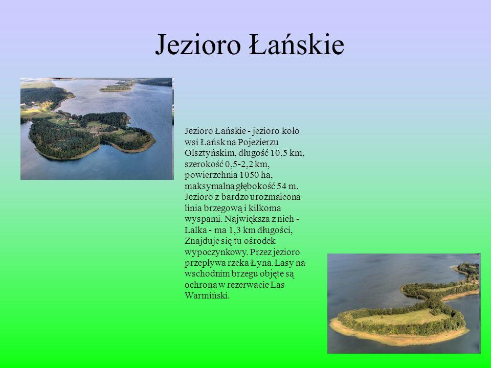 Jezioro Łańskie Jezioro Łańskie - jezioro koło wsi Łańsk na Pojezierzu Olsztyńskim, długość 10,5 km, szerokość 0,5-2,2 km, powierzchnia 1050 ha, maksymalna głębokość 54 m.