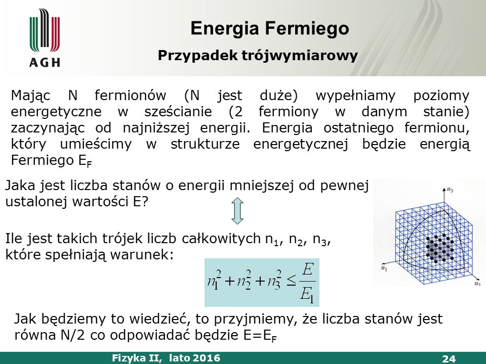 Fizyka II, lato 2016 24 Mając N fermionów (N jest duże) wypełniamy poziomy energetyczne w sześcianie (2 fermiony w danym stanie) zaczynając od najniższej energii.