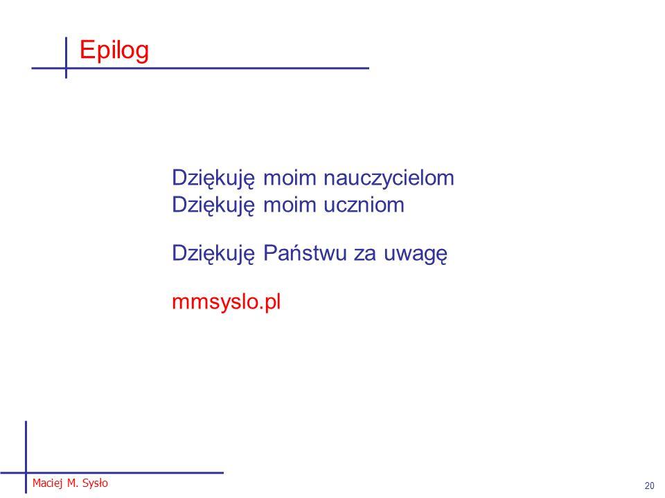 Epilog Dziękuję moim nauczycielom Dziękuję moim uczniom Dziękuję Państwu za uwagę mmsyslo.pl Maciej M.