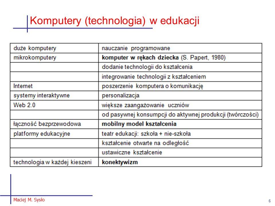 Komputery (technologia) w edukacji Maciej M. Sysło 6