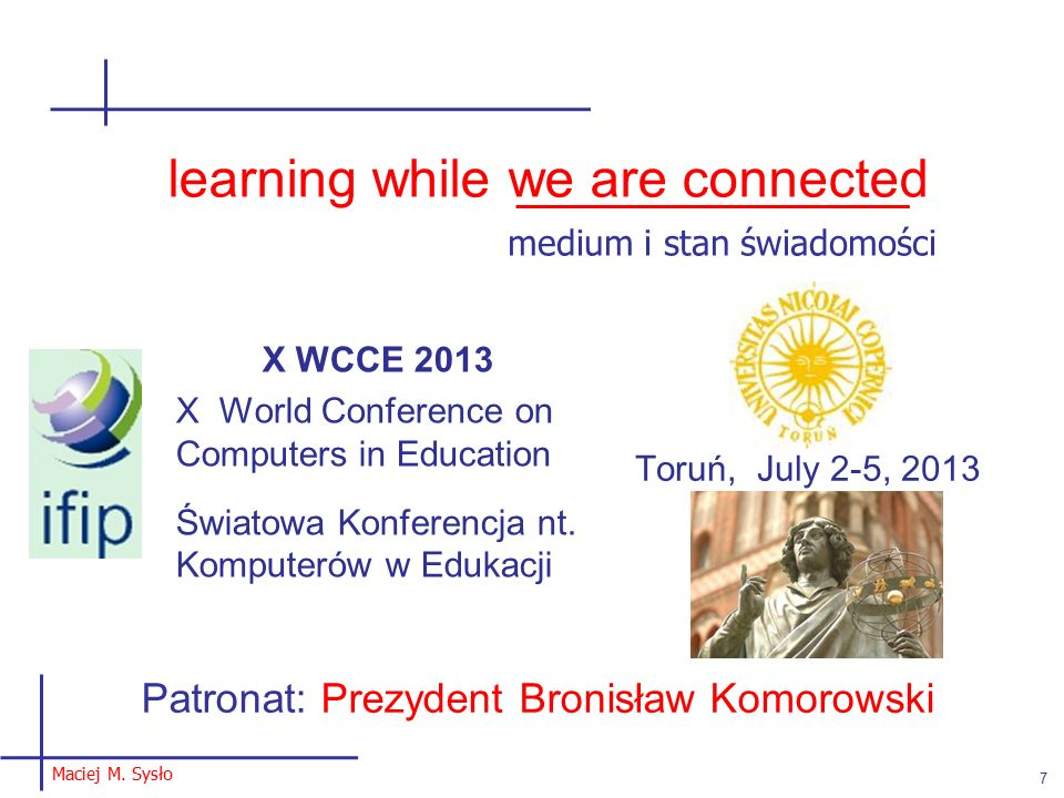 7 learning while we are connected X WCCE 2013 X World Conference on Computers in Education Światowa Konferencja nt. Komputerów w Edukacji Toruń, July