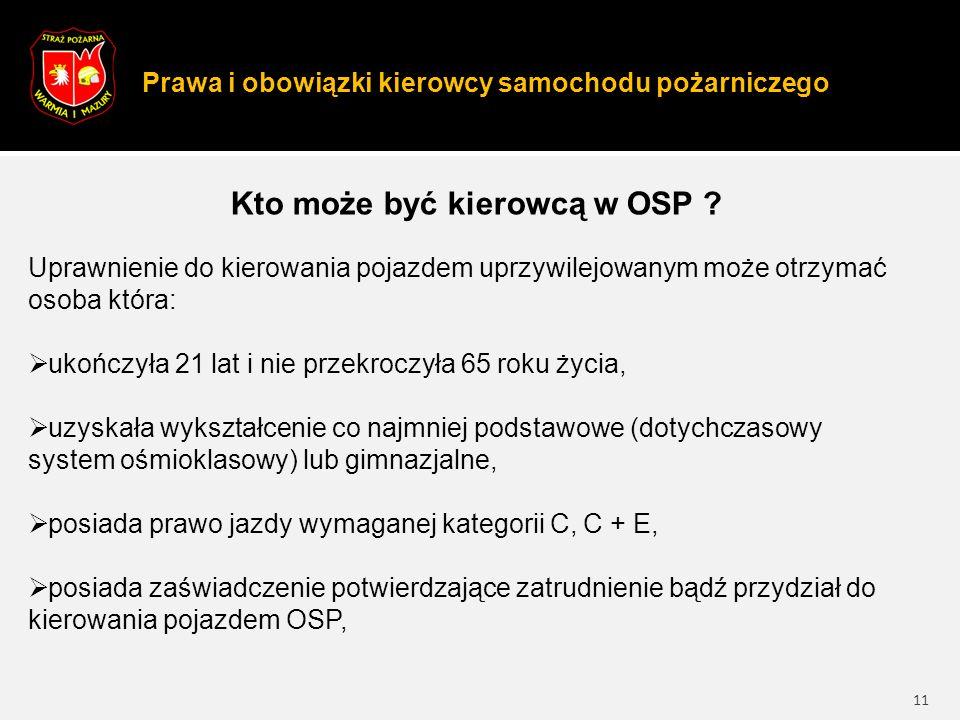 Prawa i obowiązki kierowcy samochodu pożarniczego 11 Kto może być kierowcą w OSP .
