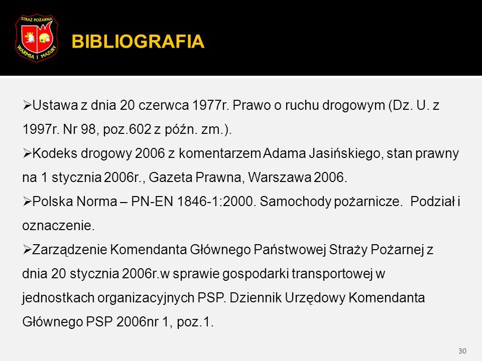 BIBLIOGRAFIA 30  Ustawa z dnia 20 czerwca 1977r.Prawo o ruchu drogowym (Dz.