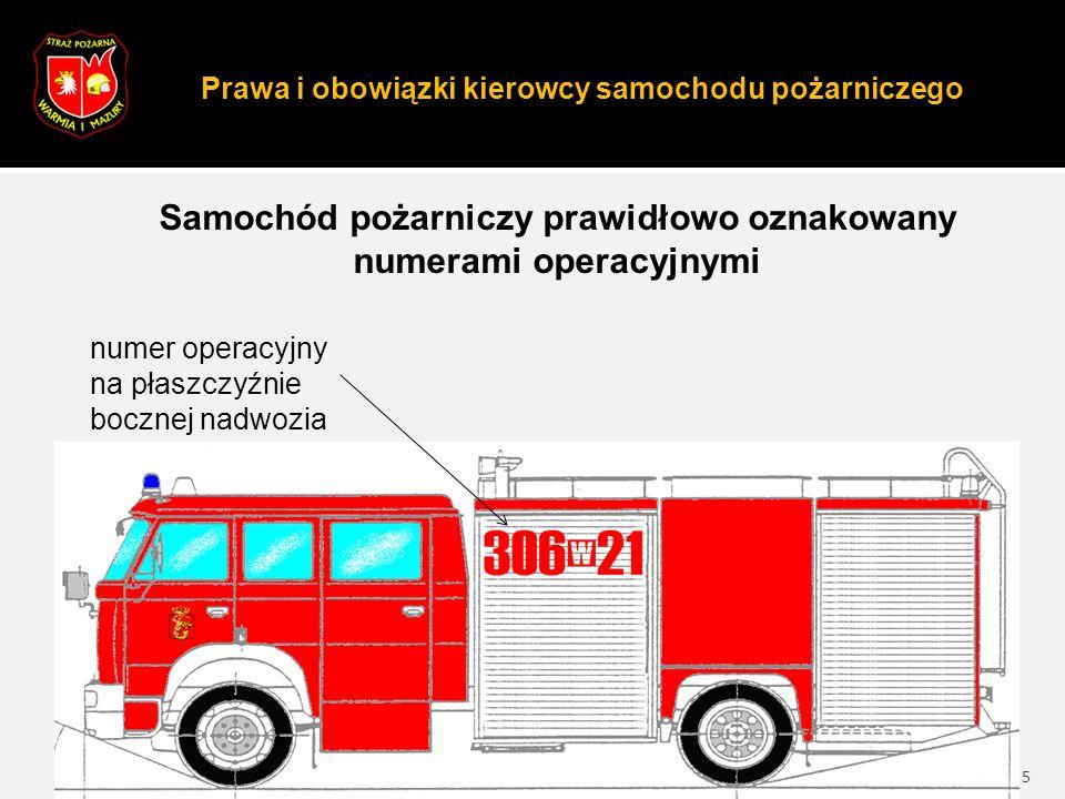 5 Prawa i obowiązki kierowcy samochodu pożarniczego Samochód pożarniczy prawidłowo oznakowany numerami operacyjnymi numer operacyjny na płaszczyźnie bocznej nadwozia
