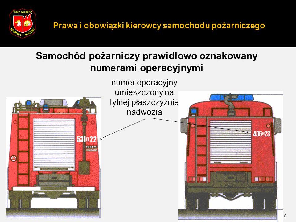 Prawa i obowiązki kierowcy samochodu pożarniczego 8 Samochód pożarniczy prawidłowo oznakowany numerami operacyjnymi numer operacyjny umieszczony na tylnej płaszczyźnie nadwozia