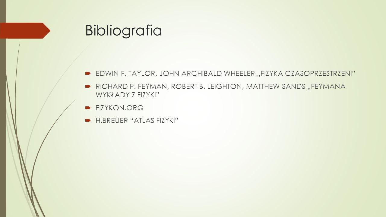 "Bibliografia  EDWIN F. TAYLOR, JOHN ARCHIBALD WHEELER ""FIZYKA CZASOPRZESTRZENI  RICHARD P."