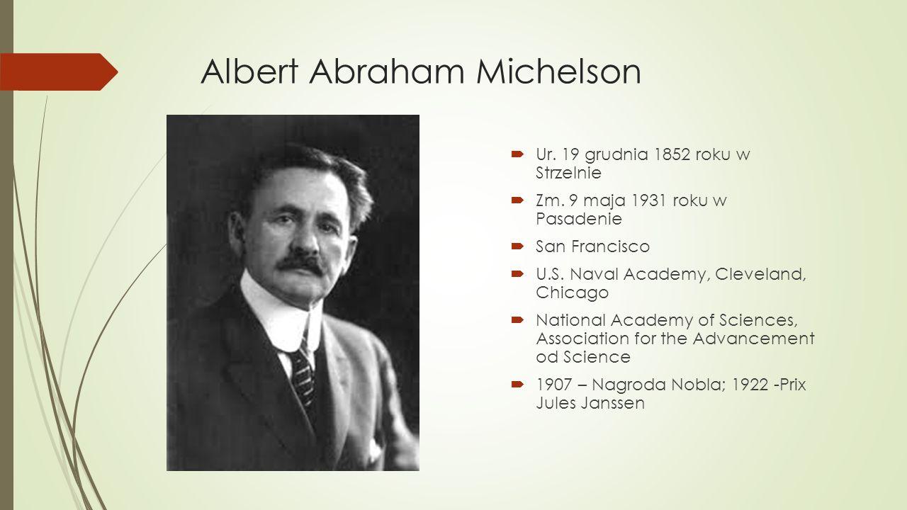 Albert Abraham Michelson  Ur. 19 grudnia 1852 roku w Strzelnie  Zm.