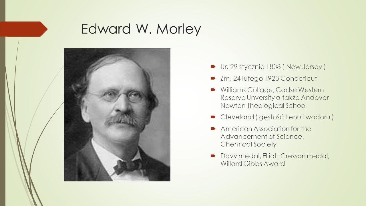 Edward W. Morley  Ur. 29 stycznia 1838 ( New Jersey )  Zm.
