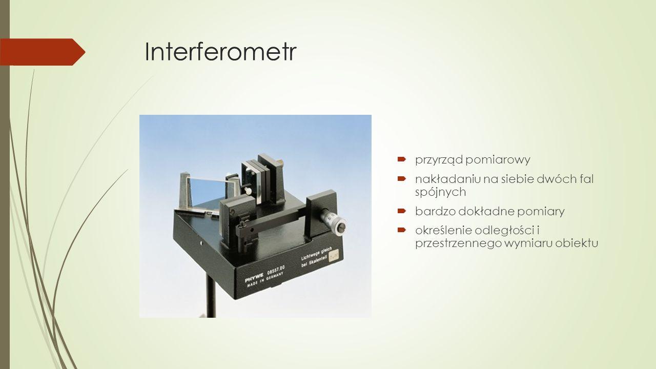 Interferometr  przyrząd pomiarowy  nakładaniu na siebie dwóch fal spójnych  bardzo dokładne pomiary  określenie odległości i przestrzennego wymiaru obiektu