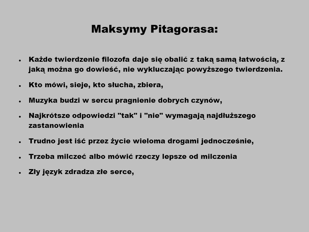 Maksymy Pitagorasa: Każde twierdzenie filozofa daje się obalić z taką samą łatwością, z jaką można go dowieść, nie wykluczając powyższego twierdzenia.