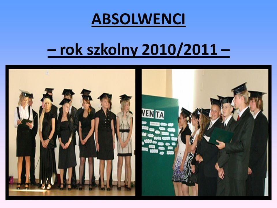 ABSOLWENCI – rok szkolny 2010/2011 –