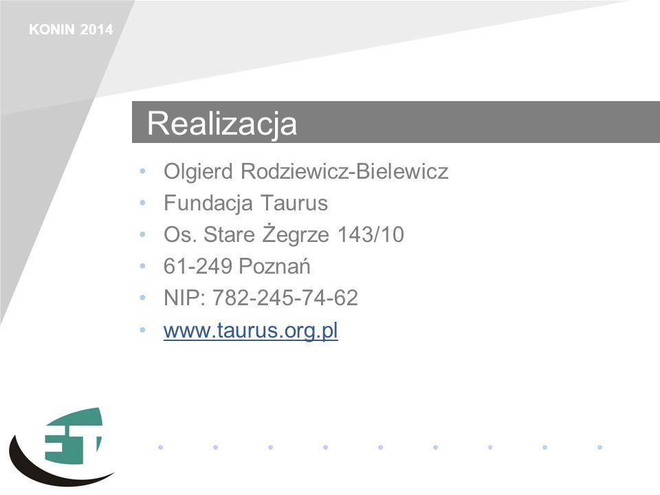 KONIN 2014 Realizacja Olgierd Rodziewicz-Bielewicz Fundacja Taurus Os. Stare Żegrze 143/10 61-249 Poznań NIP: 782-245-74-62 www.taurus.org.pl