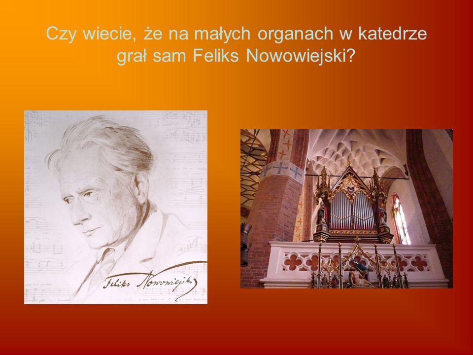 Czy wiecie, że na małych organach w katedrze grał sam Feliks Nowowiejski