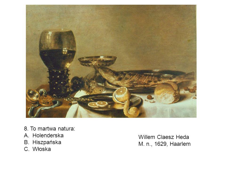 8. To martwa natura: A.Holenderska B.Hiszpańska C.Włoska Willem Claesz Heda M. n., 1629, Haarlem
