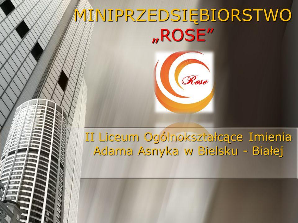 """MINIPRZEDSIĘBIORSTWO """"ROSE II Liceum Ogólnokształcące Imienia Adama Asnyka w Bielsku - Białej"""