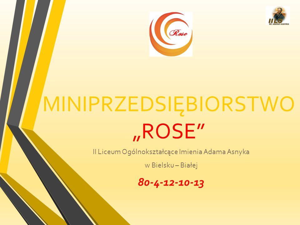 """MINIPRZEDSIĘBIORSTWO """"ROSE"""" II Liceum Ogólnokształcące Imienia Adama Asnyka w Bielsku – Białej 80-4-12-10-13"""