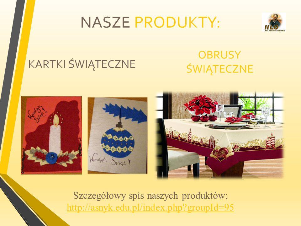 NASZE PRODUKTY: KARTKI ŚWIĄTECZNE OBRUSY ŚWIĄTECZNE Szczegółowy spis naszych produktów: http://asnyk.edu.pl/index.php?groupId=95