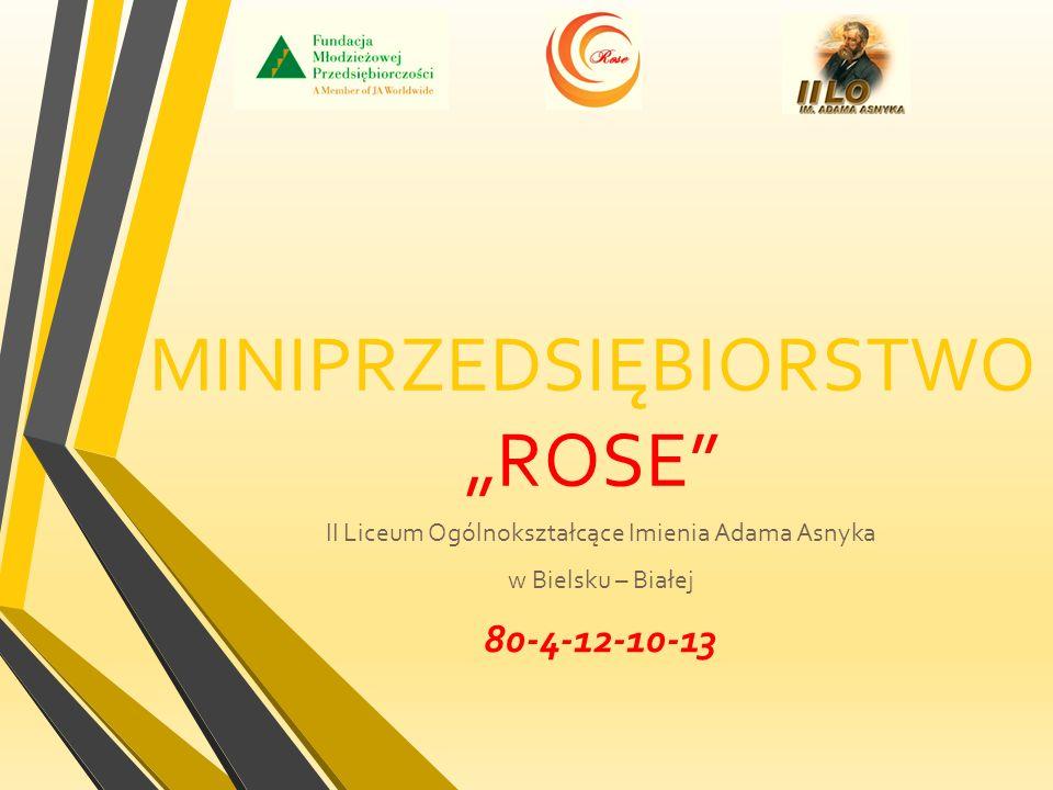 """MINIPRZEDSIĘBIORSTWO """"ROSE II Liceum Ogólnokształcące Imienia Adama Asnyka w Bielsku – Białej 80-4-12-10-13"""
