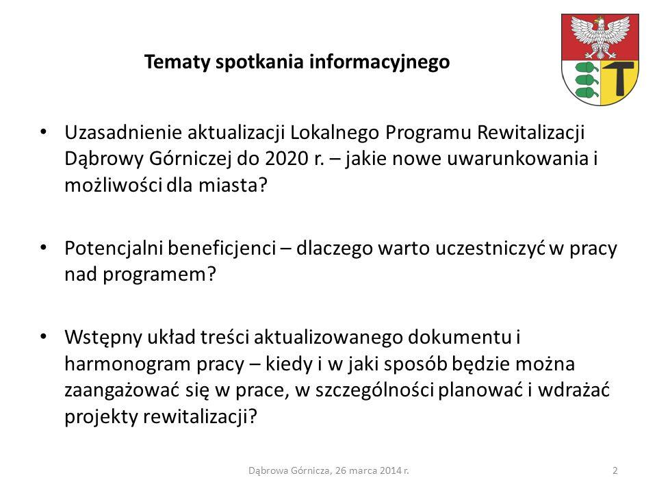 Tematy spotkania informacyjnego Uzasadnienie aktualizacji Lokalnego Programu Rewitalizacji Dąbrowy Górniczej do 2020 r.