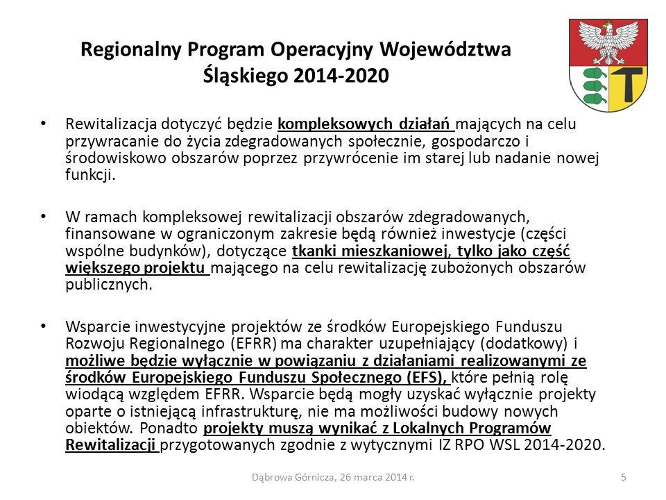 Regionalny Program Operacyjny Województwa Śląskiego 2014-2020 Rewitalizacja dotyczyć będzie kompleksowych działań mających na celu przywracanie do życia zdegradowanych społecznie, gospodarczo i środowiskowo obszarów poprzez przywrócenie im starej lub nadanie nowej funkcji.