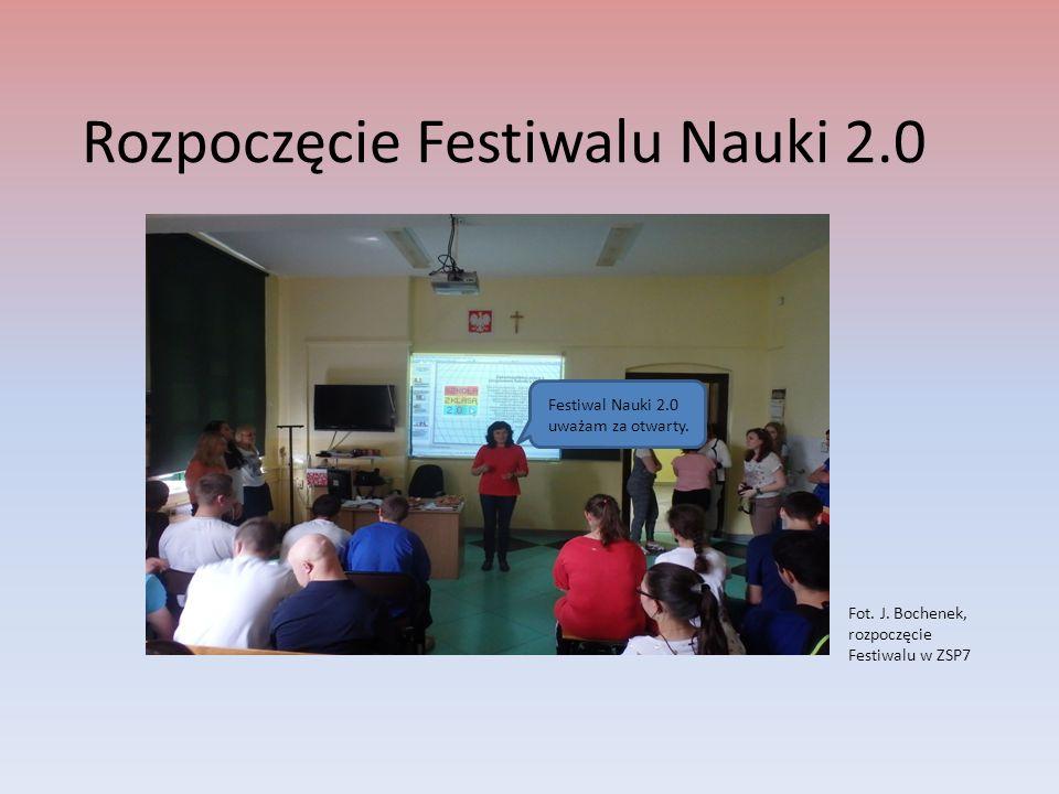 Rozpoczęcie Festiwalu Nauki 2.0 Festiwal Nauki 2.0 uważam za otwarty. Fot. J. Bochenek, rozpoczęcie Festiwalu w ZSP7