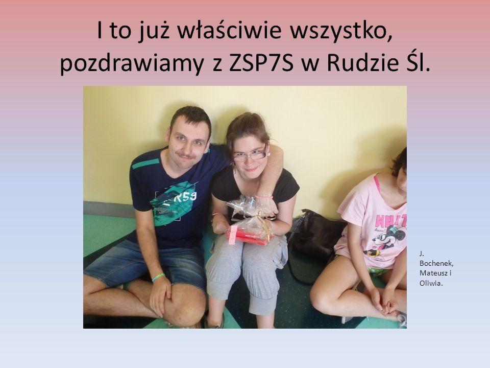 I to już właściwie wszystko, pozdrawiamy z ZSP7S w Rudzie Śl. J. Bochenek, Mateusz i Oliwia.