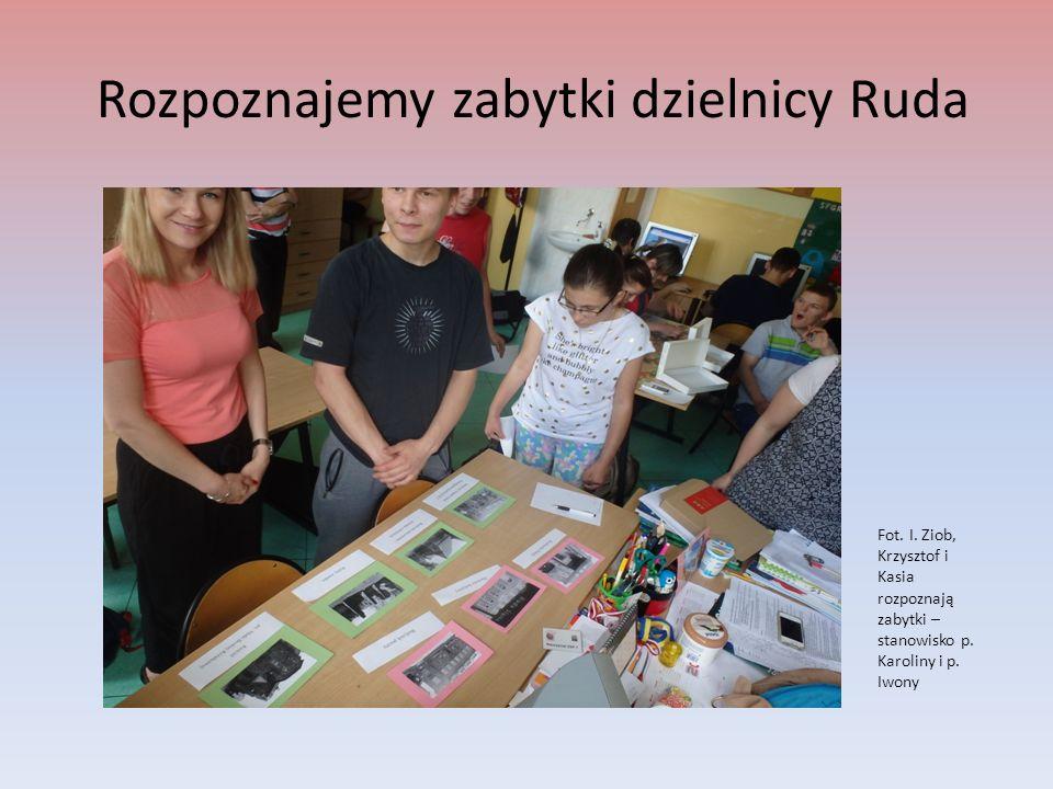 Rozpoznajemy zabytki dzielnicy Ruda Fot. I. Ziob, Krzysztof i Kasia rozpoznają zabytki – stanowisko p. Karoliny i p. Iwony