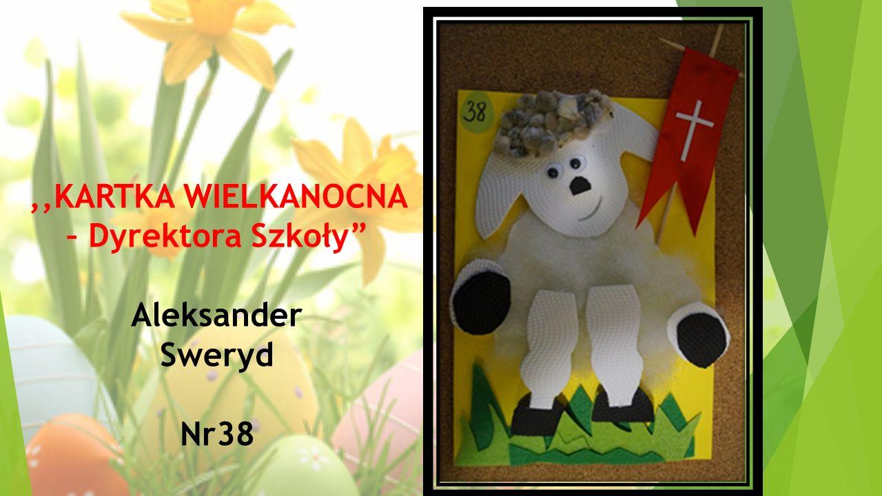 """,,KARTKA WIELKANOCNA – Dyrektora Szkoły"""" Aleksander Sweryd Nr38"""