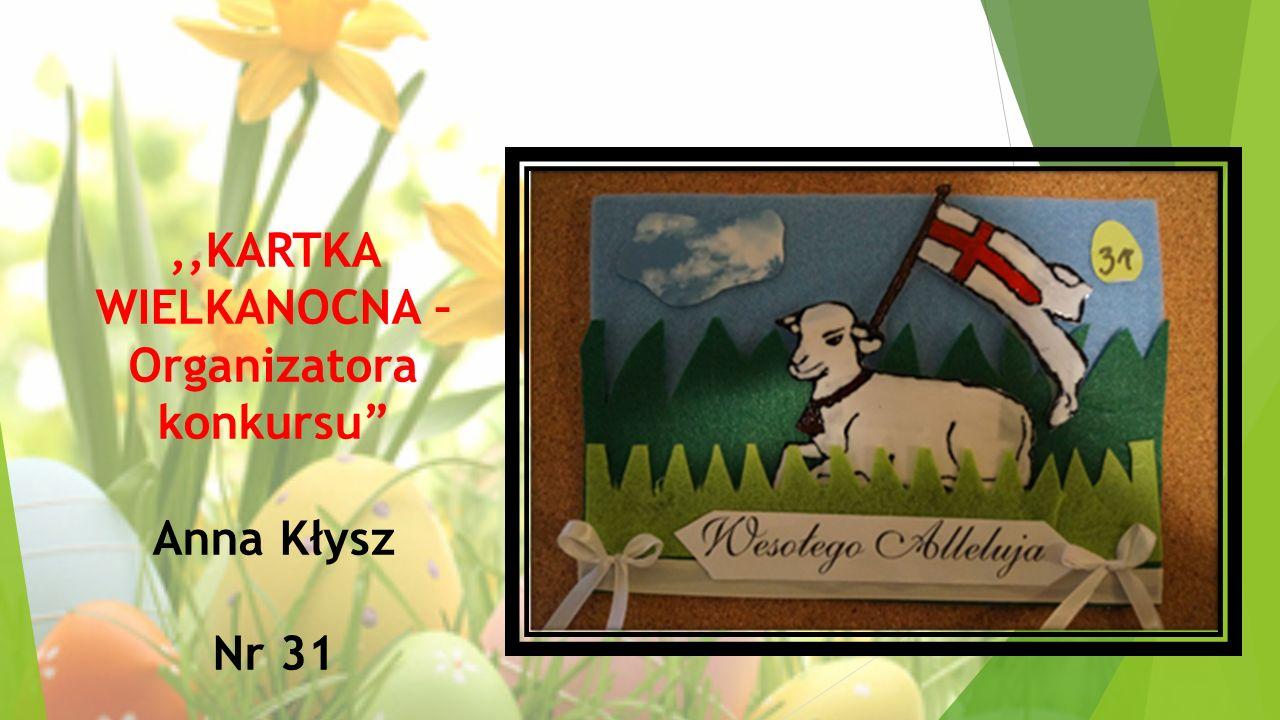 """,,KARTKA WIELKANOCNA – Organizatora konkursu"""" Anna Kłysz Nr 31"""