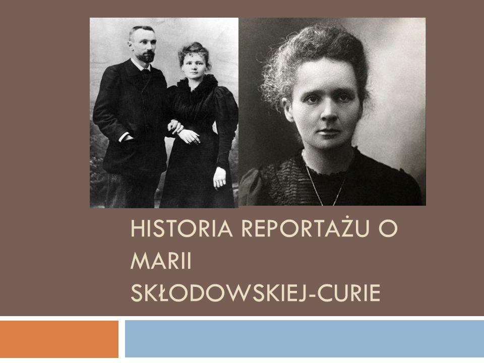 HISTORIA REPORTAŻU O MARII SKŁODOWSKIEJ-CURIE