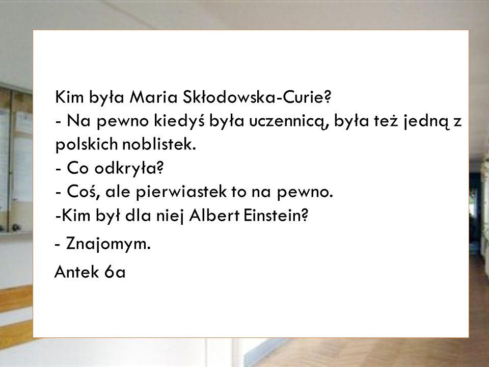 Kim była Maria Skłodowska-Curie.