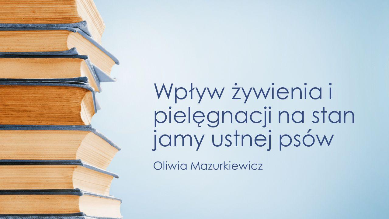 Wpływ żywienia i pielęgnacji na stan jamy ustnej psów Oliwia Mazurkiewicz