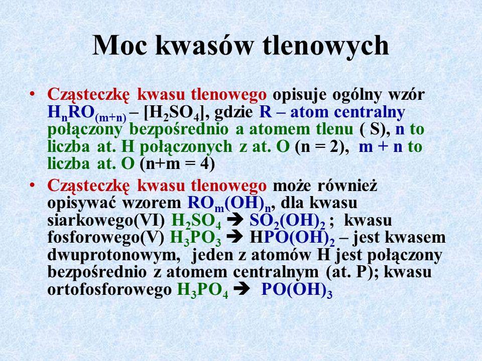 Moc kwasów tlenowych Cząsteczkę kwasu tlenowego opisuje ogólny wzór H n RO (m+n) – [H 2 SO 4 ], gdzie R – atom centralny połączony bezpośrednio a atomem tlenu ( S), n to liczba at.