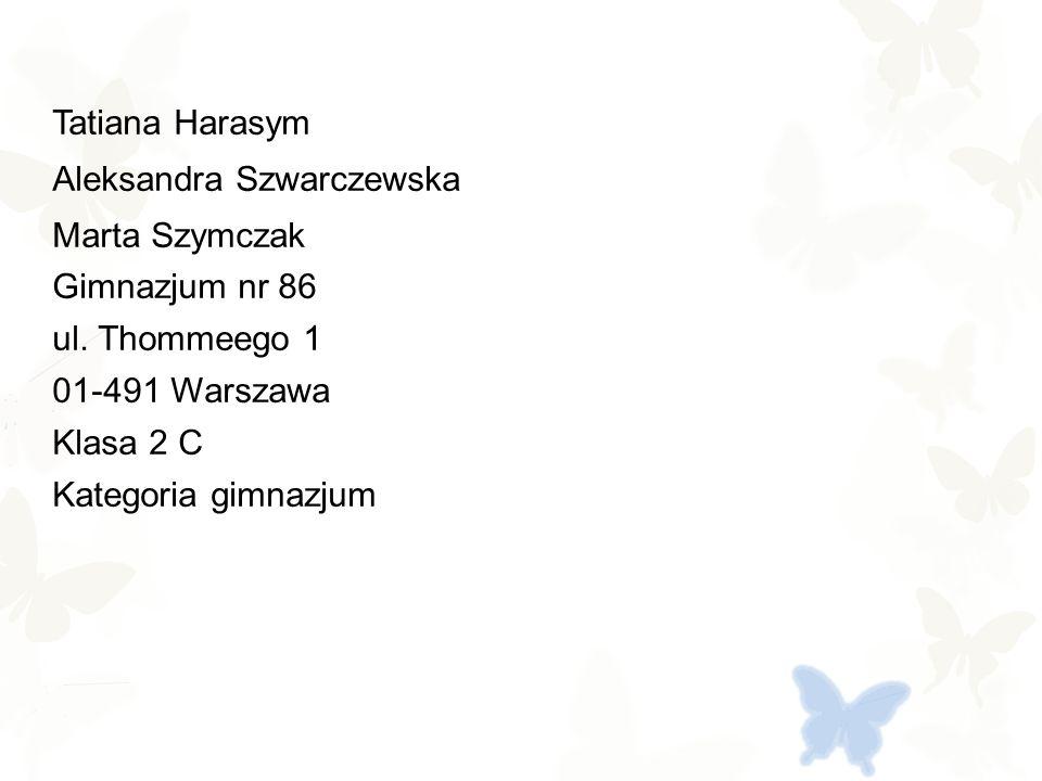 Tatiana Harasym Aleksandra Szwarczewska Marta Szymczak Gimnazjum nr 86 ul.