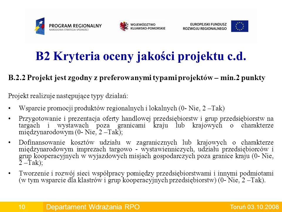 B2 Kryteria oceny jakości projektu c.d. B.2.2 Projekt jest zgodny z preferowanymi typami projektów – min.2 punkty Projekt realizuje następujące typy d