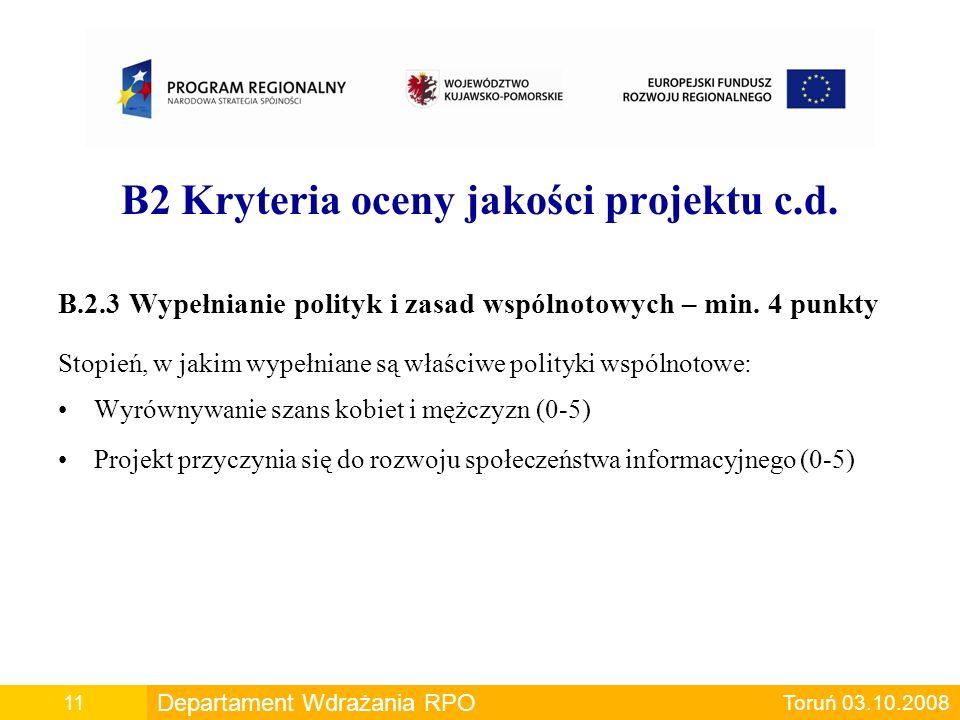 B2 Kryteria oceny jakości projektu c.d. B.2.3 Wypełnianie polityk i zasad wspólnotowych – min. 4 punkty Stopień, w jakim wypełniane są właściwe polity