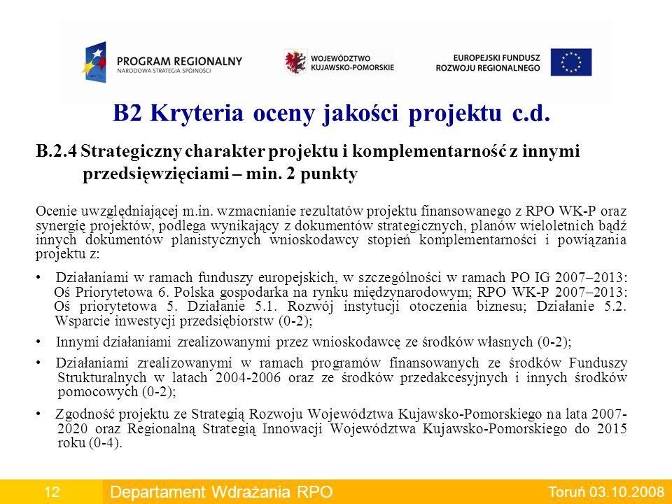 B2 Kryteria oceny jakości projektu c.d. B.2.4 Strategiczny charakter projektu i komplementarność z innymi przedsięwzięciami – min. 2 punkty Ocenie uwz