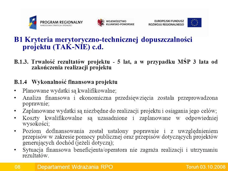 B1 Kryteria merytoryczno-technicznej dopuszczalności projektu (TAK-NIE) c.d. B.1.3. Trwałość rezultatów projektu - 5 lat, a w przypadku MŚP 3 lata od