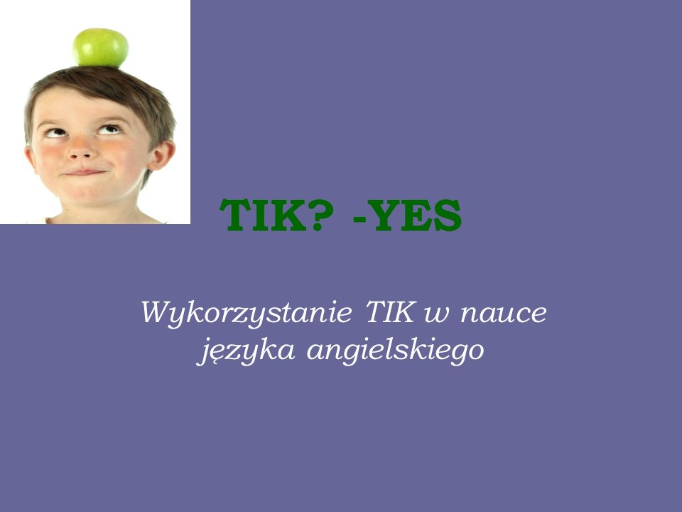 TIK? -YES Wykorzystanie TIK w nauce języka angielskiego