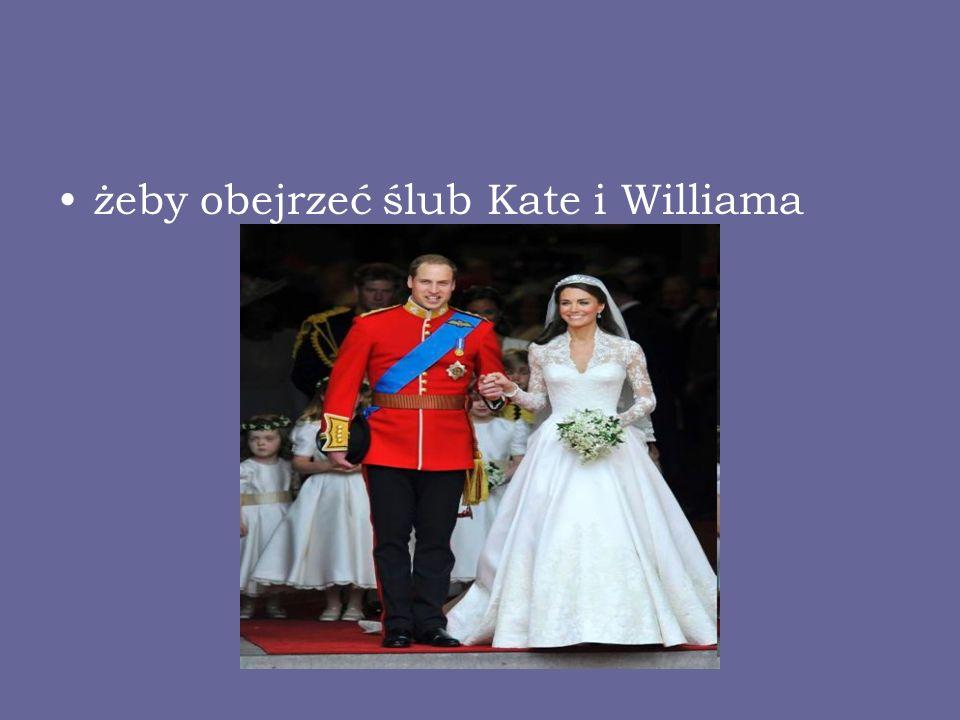 żeby obejrzeć ślub Kate i Williama