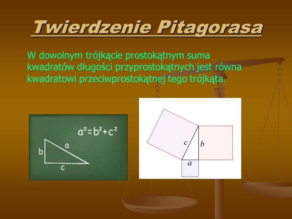 Twierdzenie Pitagorasa W dowolnym trójkącie prostokątnym suma kwadratów długości przyprostokątnych jest równa kwadratowi przeciwprostokątnej tego trójkąta.