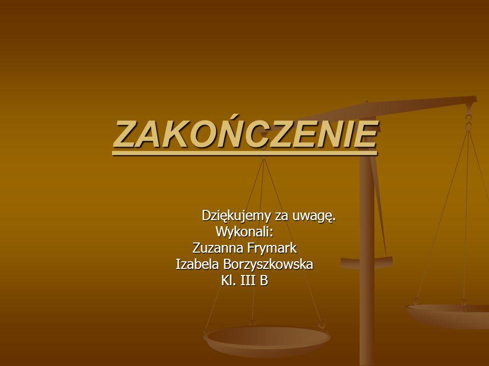 ZAKOŃCZENIE Dziękujemy za uwagę. Wykonali: Zuzanna Frymark Izabela Borzyszkowska Kl. III B