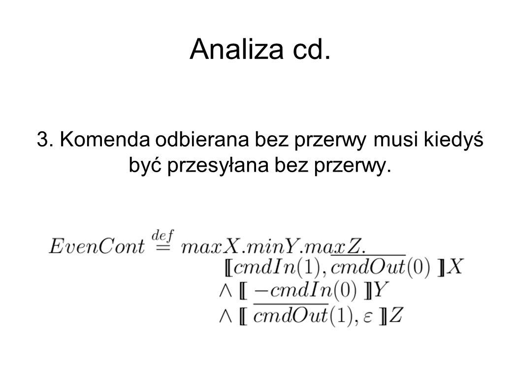 Analiza cd. 3. Komenda odbierana bez przerwy musi kiedyś być przesyłana bez przerwy.