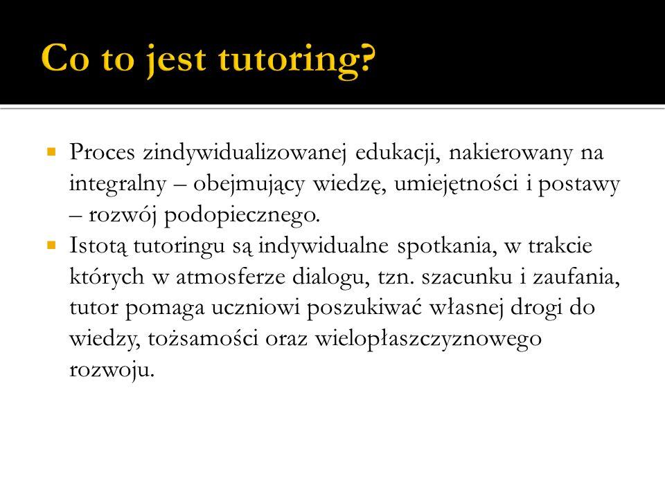  Proces zindywidualizowanej edukacji, nakierowany na integralny – obejmujący wiedzę, umiejętności i postawy – rozwój podopiecznego.  Istotą tutoring