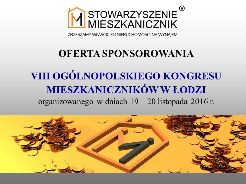 OFERTA SPONSOROWANIA VIII OGÓLNOPOLSKIEGO KONGRESU MIESZKANICZNIKÓW W ŁODZI organizowanego w dniach 19 – 20 listopada 2016 r.